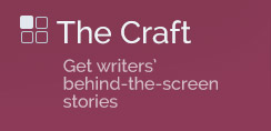 The Craft - Get writers' behind-the-screen stories