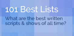 101 Best Lists - What are the best written scripts & shows of all time?